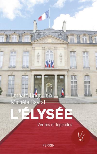 L'ELYSEE VERITES ET LEGENDES