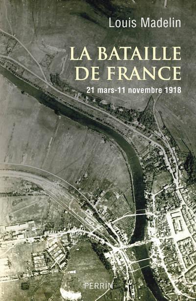 LA BATAILLE DE FRANCE - 21 MARS-11 NOVEMBRE 1918