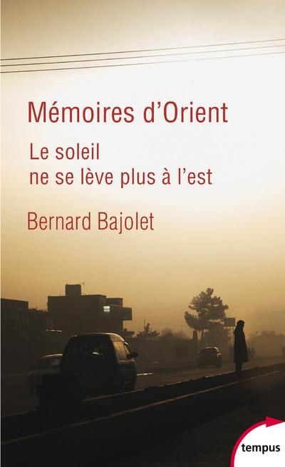MEMOIRES D'ORIENT - LE SOLEIL NE SE LEVE PLUS A L'EST