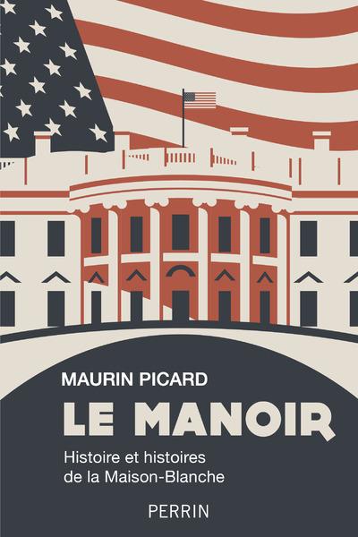 LE MANOIR - HISTOIRE ET HISTOIRES DE LA MAISON-BLANCHE