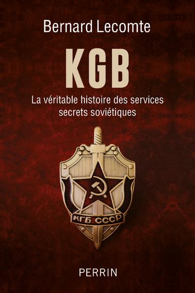 KGB - LA VERITABLE HISTOIRE DES SERVICES SECRETS SOVIETIQUES