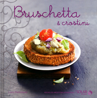 BRUSCHETTA ET CROSTINI - NOUVELLES VARIATIONS GOURMANDES