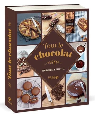 TOUT LE CHOCOLAT - TECHNIQUES & RECETTES
