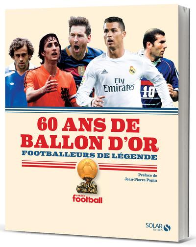 60 ANS DE BALLON D'OR : FOOTBALLEURS DE LEGENDE - NOUVELLE EDITION