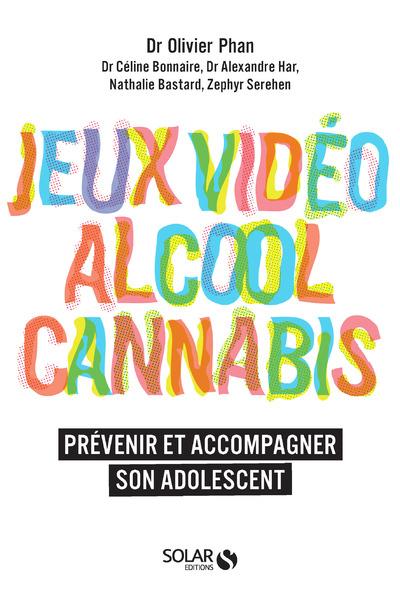 JEUX VIDEO, ALCOOL, CANNABIS, PREVENIR ET ACCOMPAGNER SON ADOLESCENT