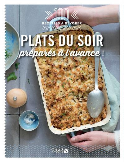PLATS DU SOIR PREPARES A L'AVANCE - 100 RECETTES ADEVORER