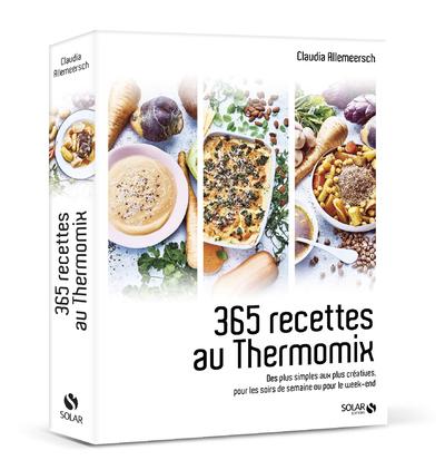 365 RECETTES AU THERMOMIX - DES PLUS SIMPLES AUX PLUS CREATIVES, POUR LES SOIRS DE SEMAINE OU POUR L