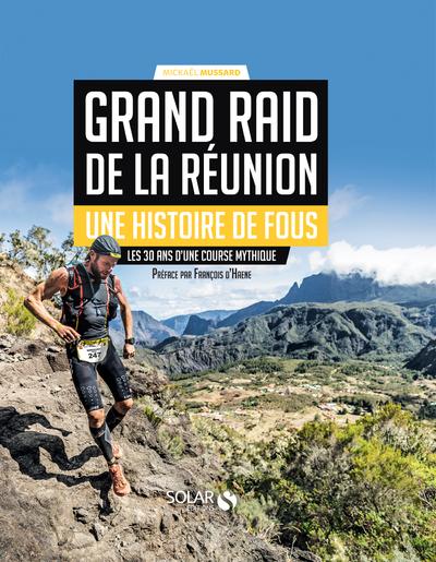 GRAND RAID DE LA REUNION - UNE HISTOIRE DE FOUS - LES 30 ANS D'UNE COURSE MYTHIQUE