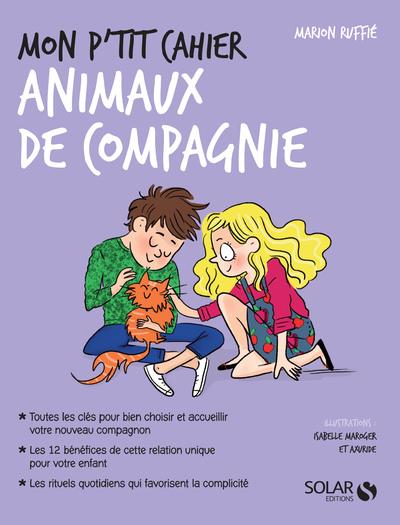 MON P'TIT CAHIER - ANIMAUX DE COMPAGNIE