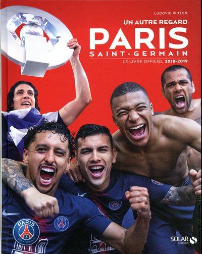 UN AUTRE REGARD PARIS SAINT-GERMAIN - LE LIVRE OFFICIEL 2018-2019