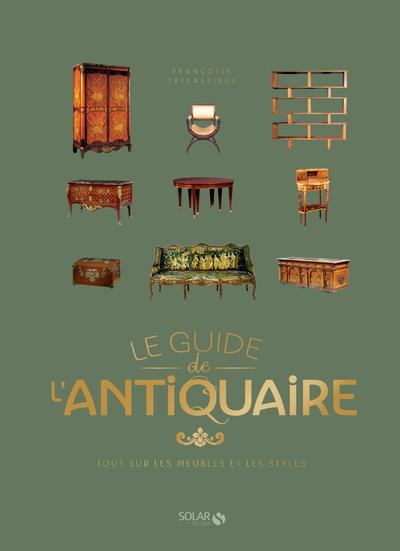 LE GUIDE DE L'ANTIQUAIRE - TOUT SUR LES MEUBLES ETLES STYLES