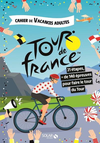 CAHIER DE VACANCES POUR ADULTES LE TOUR DE FRANCE