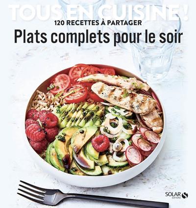 PLATS COMPLETS POUR LE SOIR - TOUS EN CUISINE !