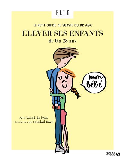 LE PETIT GUIDE DE SURVIE DU DR AGA - ELEVER SES ENFANTS DE 0 A 28 ANS