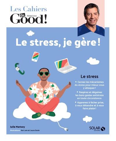 LES CAHIERS DR. GOOD ! - LE STRESS, JE GERE !