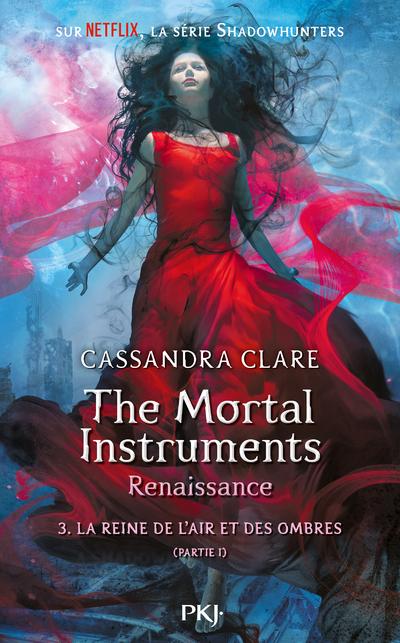 THE MORTAL INSTRUMENTS, RENAISSANCE - TOME 3 LA REINE DE L'AIR ET DES OMBRES - PARTIE 1