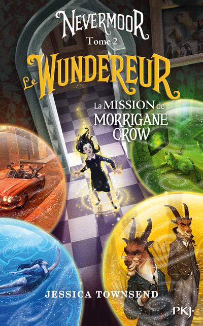 NEVERMOOR - TOME 2 LE WUNDEREUR - LA MISSION DE MORRIGANE CROW
