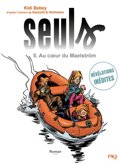 SEULS - TOME 5 AU COEUR DU MAELSTROM