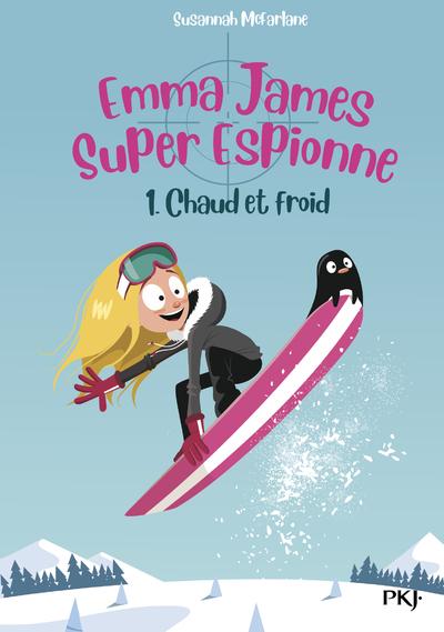 EMMA JAMES SUPER ESPIONNE - TOME 1 CHAUD ET FROID