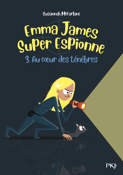 EMMA JAMES SUPER ESPIONNE - TOME 3 AU COEUR DES TENEBRES
