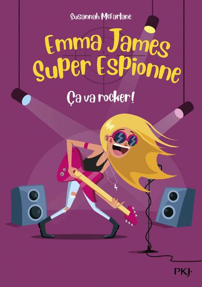 EMMA JAMES SUPER ESPIONNE - TOME 4 CA VA ROCKER !