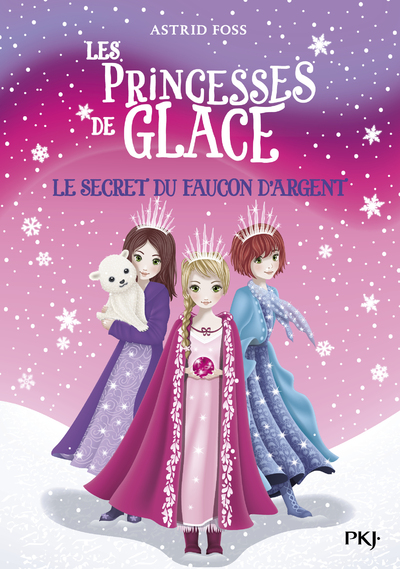 LES PRINCESSES DE GLACE - TOME 1 LE SECRET DU FAUCON D'ARGENT