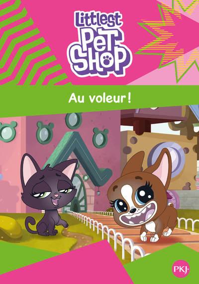 LITTLEST PET SHOP - TOME 2 AU VOLEUR !