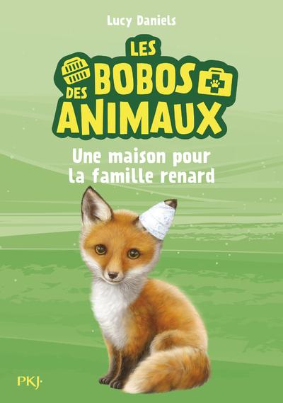 LES BOBOS DES ANIMAUX - TOME 3 UNE MAISON POUR LA FAMILLE RENARD