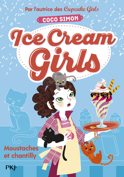 ICE CREAM GIRLS - TOME 3 MOUSTACHES ET CHANTILLY