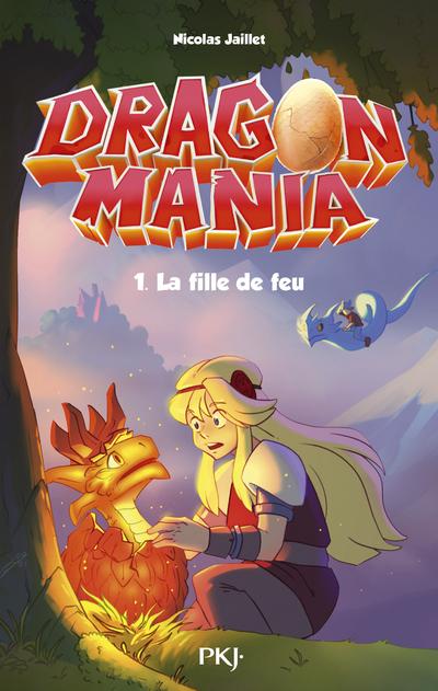 DRAGON MANIA - TOME 01 LA FILLE DE FEU