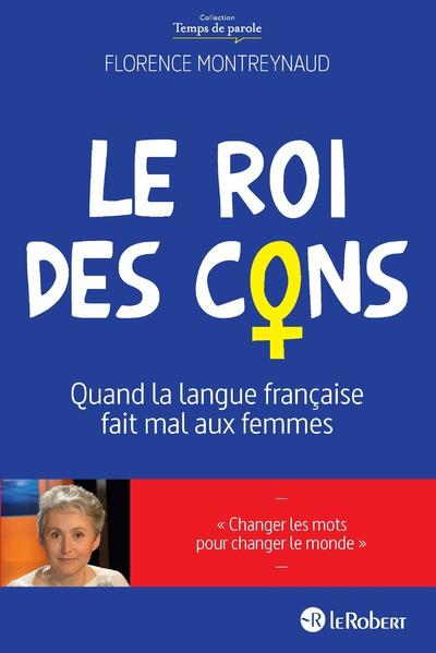 LE ROI DES CONS - QUAND LA LANGUE FRANCAISE FAIT MAL AUX FEMMES