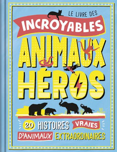LE LIVRE DES INCROYABLES ANIMAUX HEROS