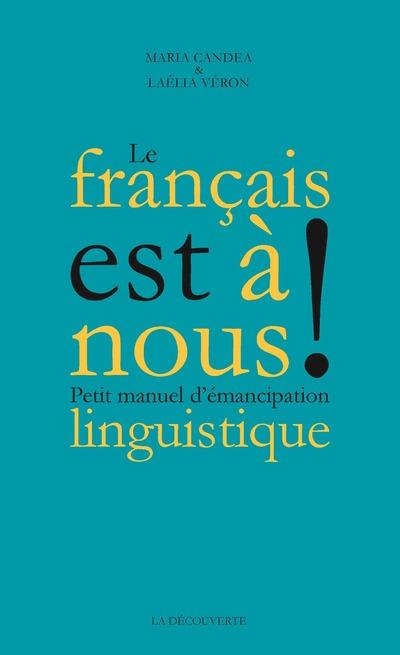 LE FRANCAIS EST A NOUS ! - PETIT MANUEL D'EMANCIPATION LINGUISTIQUE