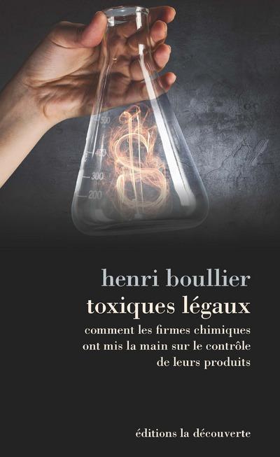 TOXIQUES LEGAUX - COMMENT LES FIRMES CHIMIQUES ONTMIS LA MAIN SUR LE CONTROLE DE LEURS PRODUITS