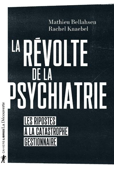 LA REVOLTE DE LA PSYCHIATRIE - LES RIPOSTES A LA CATASTROPHE GESTIONNAIRE