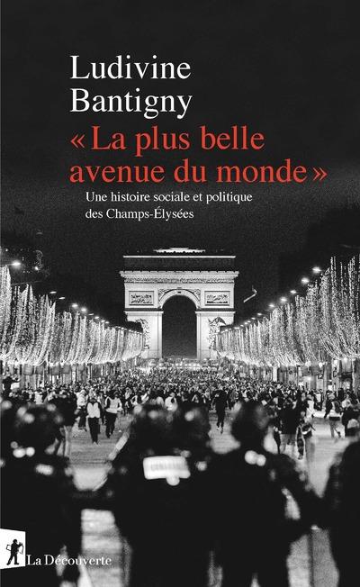 « LA PLUS BELLE AVENUE DU MONDE » - UNE HISTOIRE SOCIALE ET POLITIQUE DES CHAMPS-ELYSEES