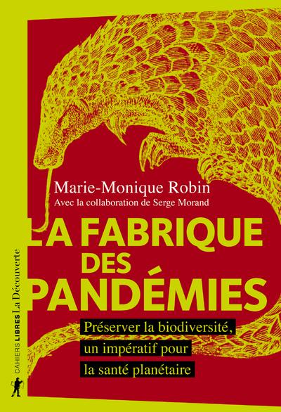 LA FABRIQUE DES PANDEMIES - PRESERVER LA BIODIVERSITE, UN IMPERATIF POUR LA SANTE PLANETAIRE
