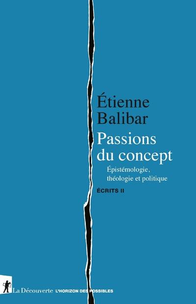 PASSIONS DU CONCEPT - EPISTEMOLOGIE, THEOLOGIE ET POLITIQUE - ECRITS II