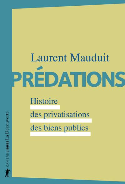 PREDATIONS - HISTOIRE DES PRIVATISATIONS DES BIENSPUBLICS