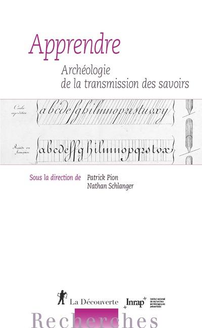 APPRENDRE - ARCHEOLOGIE DE LA TRANSMISSION DES SAVOIRS