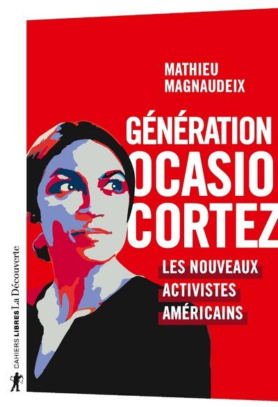 GENERATION OCASIO-CORTEZ - LES NOUVEAUX ACTIVISTESAMERICAINS