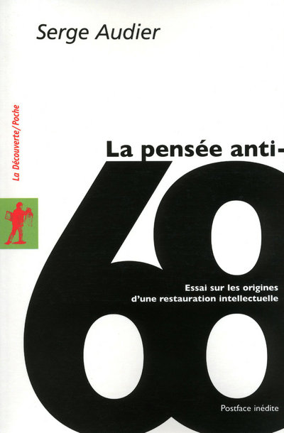 LA PENSEE ANTI-68 - ESSAI SUR LES ORIGINES D'UNE RESTAURATION INTELLECTUELLE