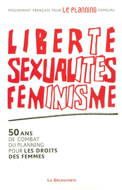 LIBERTE, SEXUALITES, FEMINISME - 50 ANS DE COMBAT DU PLANNING POUR LES DROITS DES FEMMES