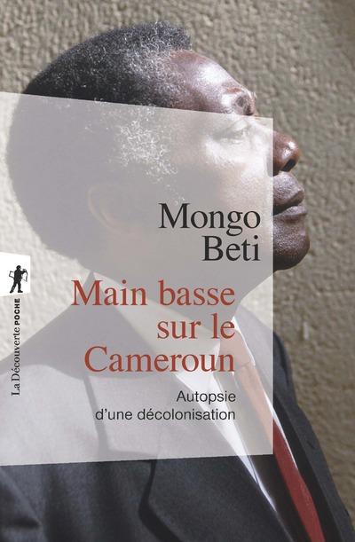 MAIN BASSE SUR LE CAMEROUN - AUTOPSIE D'UNE DECOLONISATION