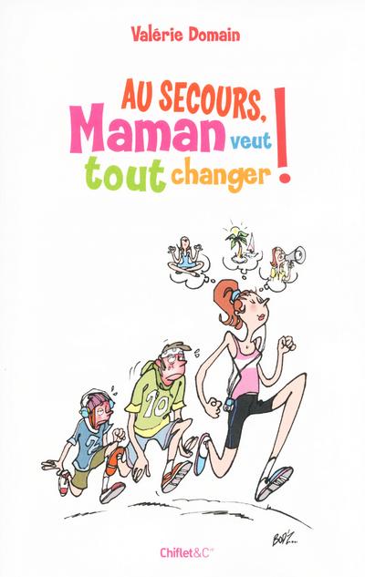 AU SECOURS, MAMAN VEUT TOUT CHANGER !