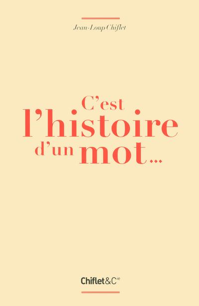 C'EST L'HISTOIRE D'UN MOT...