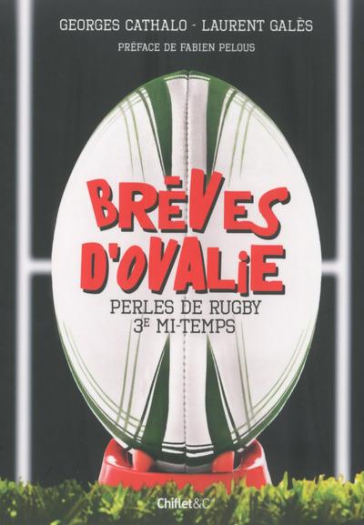 BREVES D'OVALIE - PERLES DE RUGBY 3E MI-TEMPS