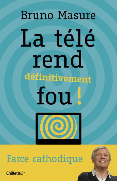 LA TELE REND DEFINITIVEMENT FOU !