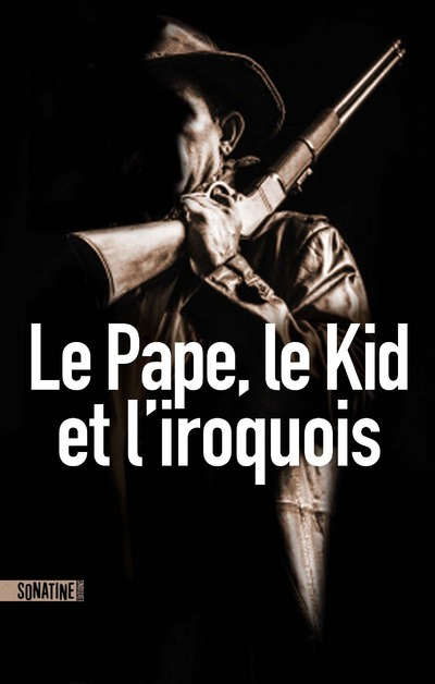 LE PAPE, LE KID ET L'IROQUOIS