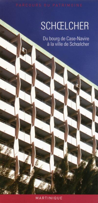 SCHOELCHER - DU BOURG DE CASE-NAVIRE A LA VILLE DESCHOELCHER